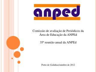 Comissão de avaliação de Periódicos da Área de Educação da ANPEd 35ª reunião anual da ANPEd