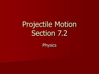 Projectile Motion Section 7.2