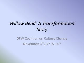 Willow Bend: A Transformation Story