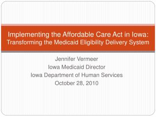 Implementing the Affordable Care Act in Iowa:   Transforming the Medicaid Eligibility Delivery System