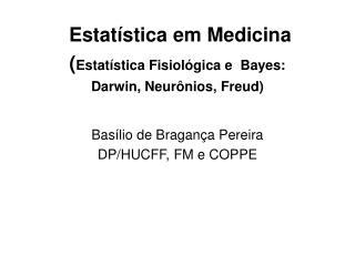Estatística em Medicina  ( Estatística Fisiológica e  Bayes:  Darwin, Neurônios, Freud)