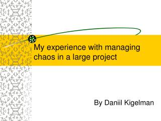 My experience with managing chaos in a large project