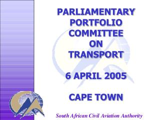 PARLIAMENTARY PORTFOLIO COMMITTEE ON TRANSPORT 6 APRIL 2005 CAPE TOWN