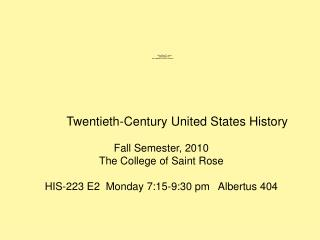 Twentieth-Century United States History Fall Semester, 2010 The College of Saint Rose
