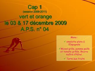 Cap 1  (session 2009-2011)  vert et orange   le 03 & 17 décembre 2009 A.P.S. n° 04