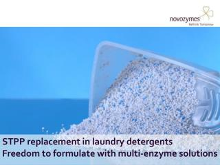 STPP replacement in laundry detergents Freedom to formulate with multi-enzyme solutions