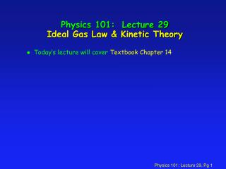 Physics 101:  Lecture 29 Ideal Gas Law & Kinetic Theory