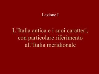 L'Italia antica e i suoi caratteri, con particolare riferimento all'Italia meridionale