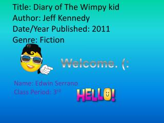 Title: Diary of The Wimpy kid Author: Jeff Kennedy Date/Year Published: 2011 Genre: Fiction