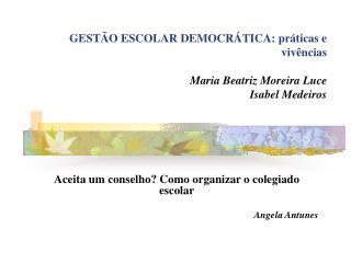 GEST�O ESCOLAR DEMOCR�TICA: pr�ticas e viv�ncias Maria Beatriz Moreira Luce Isabel Medeiros