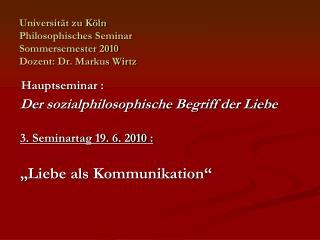 Universität zu Köln Philosophisches Seminar Sommersemester 2010 Dozent: Dr. Markus Wirtz