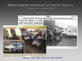 Meteorologické nebezpečí pro silniční dopravu *  Honza Sulan - pobočka Plzeň * sulan@chmi.cz