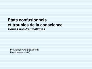 Etats confusionnels et troubles de la conscience Comas non-traumatiques