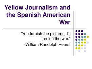 yellow journalism spanish american war essay America entered into the spanish-american war in but the one key cause of us entering the war was yellow journalism the spanish spanish- american war essay.