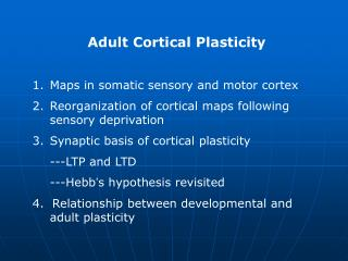 Adult Cortical Plasticity Maps in somatic sensory and motor cortex