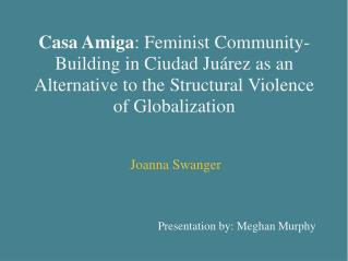 Casa Amiga: Feminist Community-Building in Ciudad Ju rez as an Alternative to the Structural Violence of Globalization
