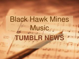 Black Hawk Mines Music - Tumblr News
