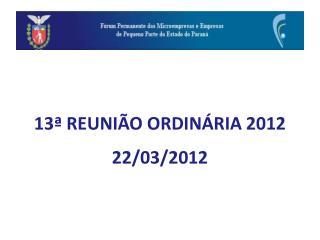 13ª REUNIÃO ORDINÁRIA 2012 22/03/2012