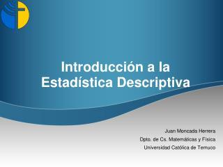 Juan Moncada Herrera Dpto. de Cs. Matemáticas y Física Universidad Católica de Temuco