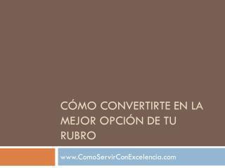 CÓMO CONVERTIRTE EN LA MEJOR OPCIÓN DE TU RUBRO
