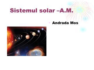Sistemul solar –A.M.