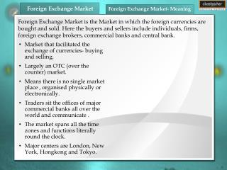 Market that facilitated the exchange of currencies- buying and selling.