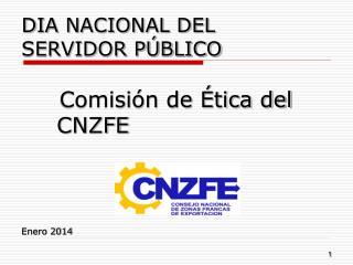 DIA NACIONAL DEL SERVIDOR PÚBLICO      Comisión de Ética del CNZFE Enero 2014