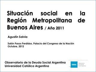 Situación  social en la Región Metropolitana de Buenos  Aires  / Año 2011