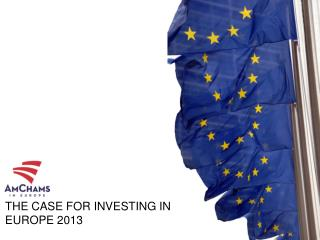 THE CASE FOR INVESTING IN  EUROPE 2013