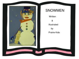 SNOWMEN Written           &      Illustrated          by      Prairie Kids
