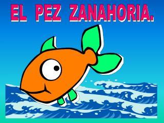 EL  PEZ  ZANAHORIA.