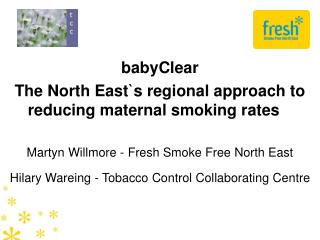 babyClear The North East`s regional approach to reducing maternal smoking rates
