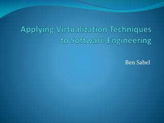 Applying Virtualization Techniques to Software Engineering