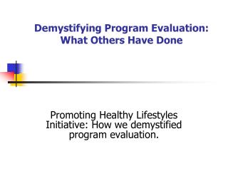 Demystifying Program Evaluation:  What Others Have Done