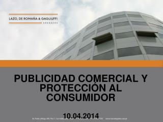 PUBLICIDAD COMERCIAL Y PROTECCIÓN AL CONSUMIDOR  10.04.2014