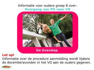 Informatie  voor  ouders  groep 8 over: Overgang  van  PO  naar  VO