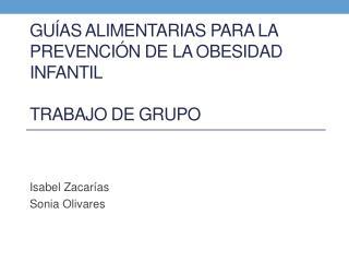 Guías alimentarias para la  prevención de la obesidad infantil Trabajo de grupo