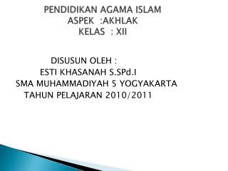 PENDIDIKAN AGAMA ISLAM ASPEK  :AKHLAK KELAS  :  XII