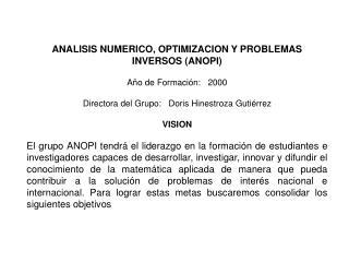 ANALISIS NUMERICO, OPTIMIZACION Y PROBLEMAS INVERSOS (ANOPI)  Año de Formación: 2000