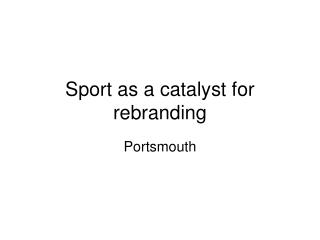 Sport as a catalyst for rebranding