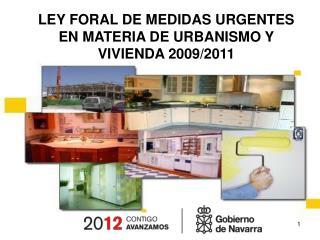 LEY FORAL DE MEDIDAS URGENTES EN MATERIA DE URBANISMO Y VIVIENDA 2009/2011