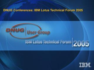 DNUG Conferences: IBM Lotus Technical Forum 2005