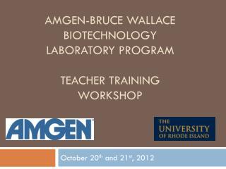 Amgen-Bruce Wallace biotechnology laboratory program teacher Training workshop