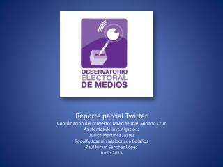 Reporte parcial  Twitter Coordinación del proyecto: David  Yeudiel  Soriano Cruz