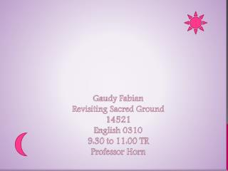 Gaudy Fabian Revisiting Sacred Ground 14521 English 0310 9:30 to 11:00 TR  Professor Horn