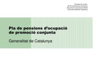 Pla de pensions d'ocupació  de promoció conjunta Generalitat de Catalunya