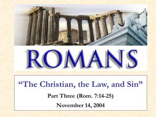 """The Christian, the Law, and Sin"" Part Three (Rom. 7:14-25)   November 14, 2004"