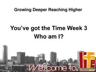 Growing Deeper Reaching Higher