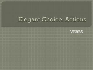 Elegant Choice: Actions
