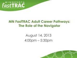 MN FastTRAC Adult Career Pathways: The Role of the Navigator